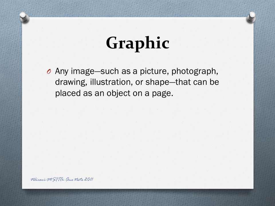Graphic O Any image—such as a picture, photograph, drawing, illustration, or shape—that can be placed as an object on a page.