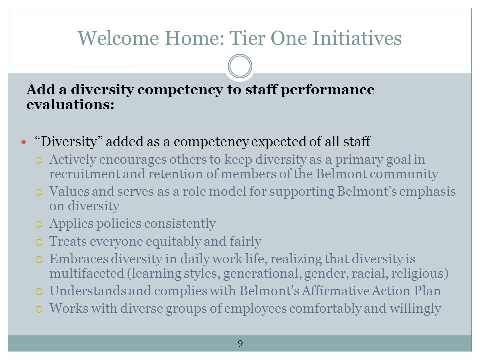 Welcome Home: Tier One Initiatives Add a diversity competency to 360 degree provost, assistant provost, dean, associate dean, and assistant dean evaluations: Demonstrates leadership in recruiting and hiring diverse faculty and staff Added to the spring 360 degree evaluation instrument for all 27 evaluations 10
