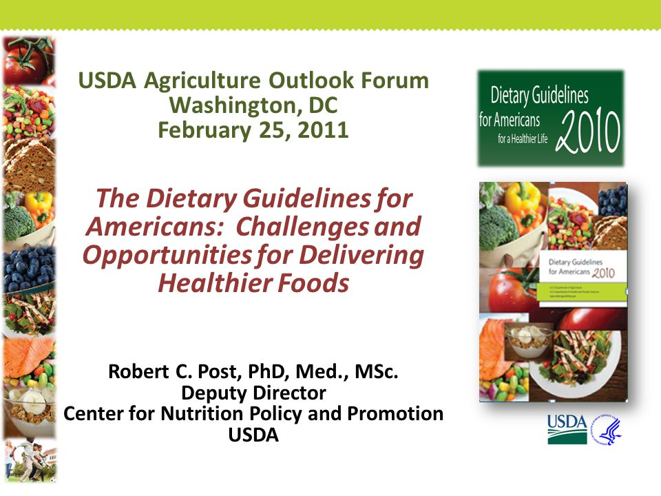 USDA Agriculture Outlook Forum Washington, DC February 25, 2011 The Dietary Guidelines for Americans: Challenges and Opportunities for Delivering Healthier Foods Robert C.