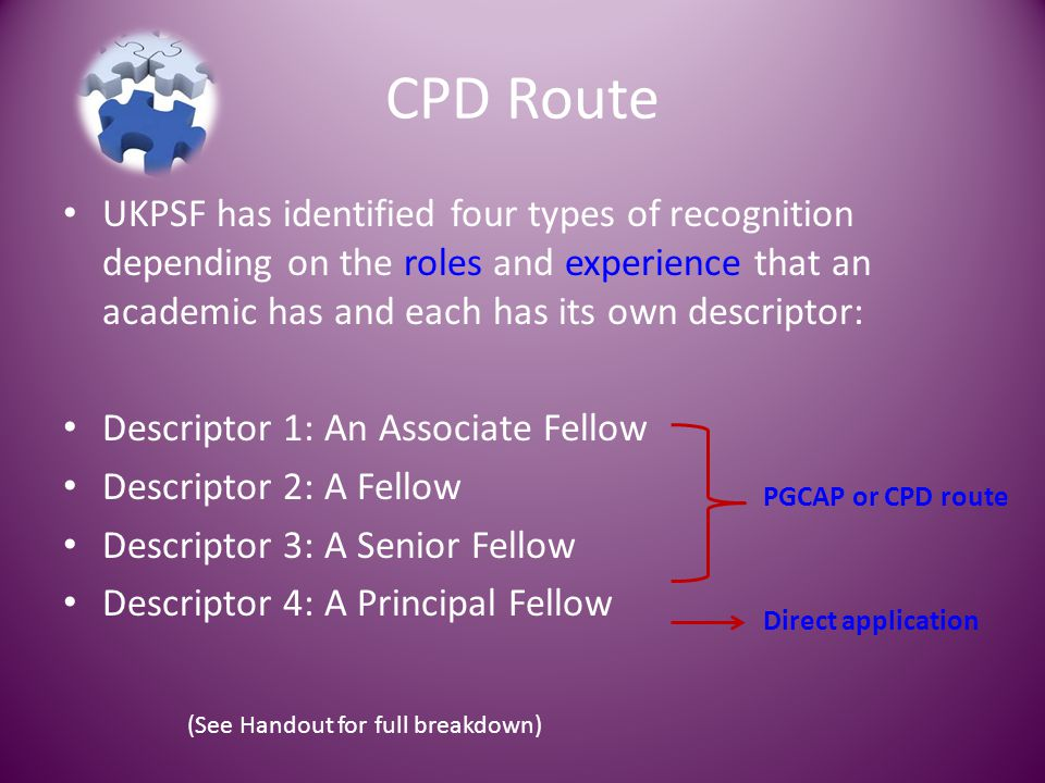 CPD Route UKPSF has identified four types of recognition depending on the roles and experience that an academic has and each has its own descriptor: D