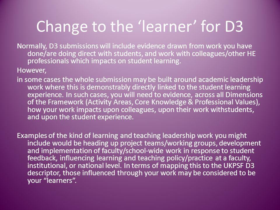 Change to the 'learner' for D3 Normally, D3 submissions will include evidence drawn from work you have done/are doing direct with students, and work w