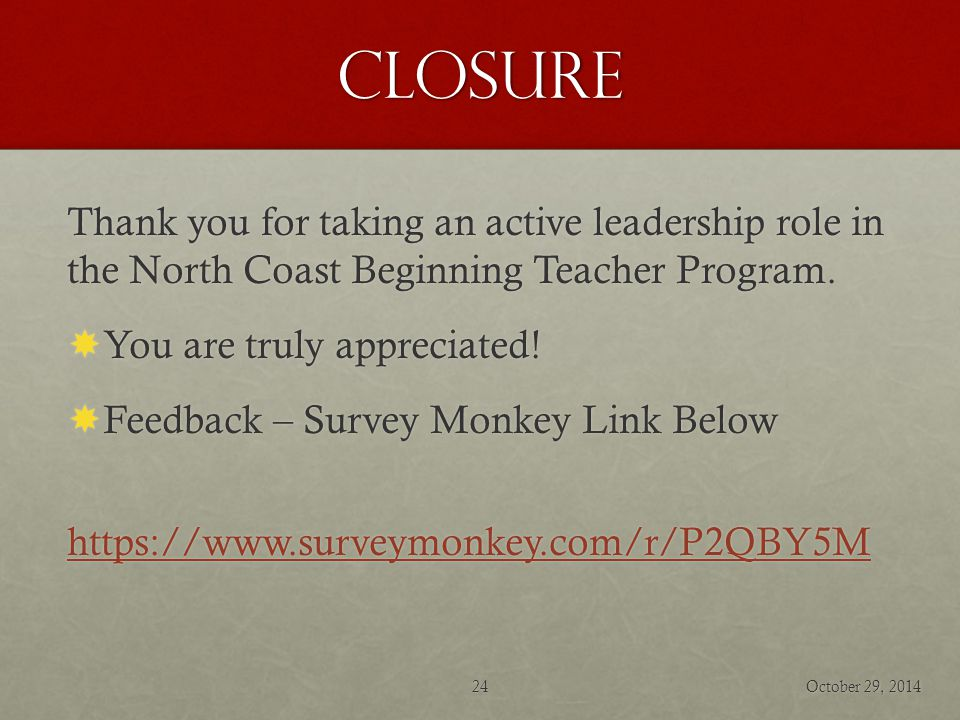 Closure Thank you for taking an active leadership role in the North Coast Beginning Teacher Program.  You are truly appreciated!  Feedback – Survey