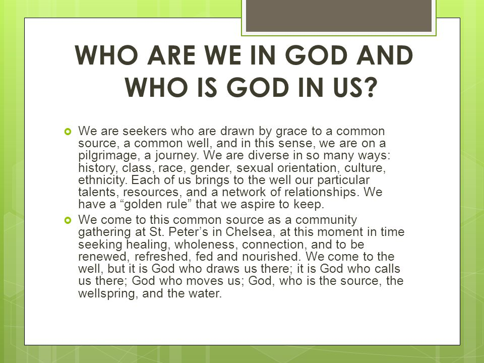 WHO ARE WE IN GOD AND WHO IS GOD IN US?  We are seekers who are drawn by grace to a common source, a common well, and in this sense, we are on a pilg