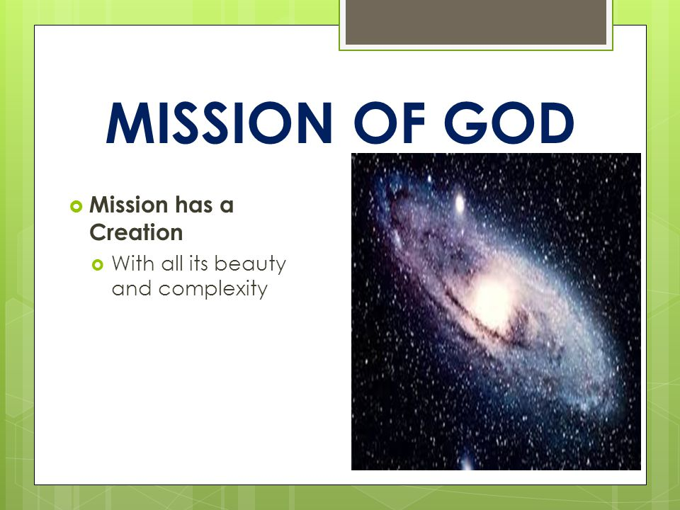 MISSION OF GOD  Mission has a Jesus  With a Scripture and a Church within creation  Bearing a Narrative of Life through Death and Its Prophetic Witness