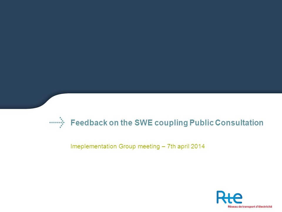 Feedback on the SWE coupling Public Consultation Imeplementation Group meeting – 7th april 2014