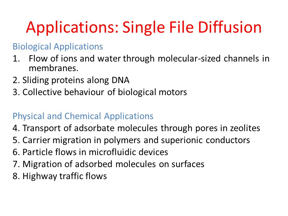 Applications: Single File Diffusion Biological Applications 1.Flow of ions and water through molecular-sized channels in membranes.