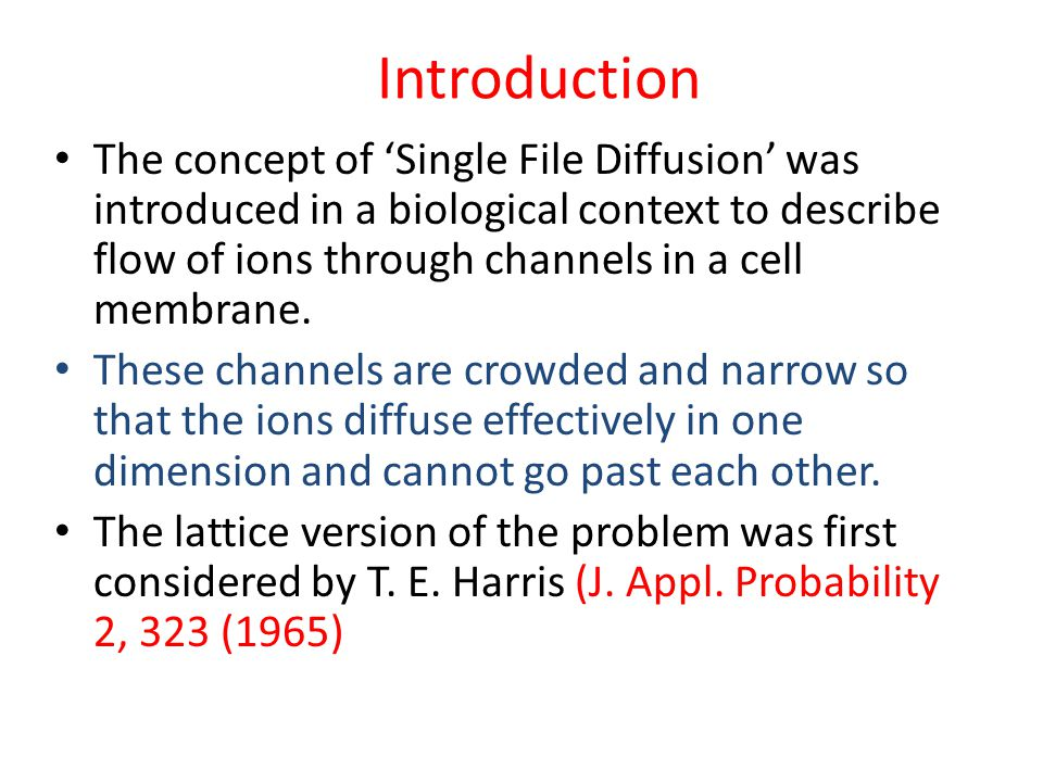 Introduction The concept of 'Single File Diffusion' was introduced in a biological context to describe flow of ions through channels in a cell membrane.