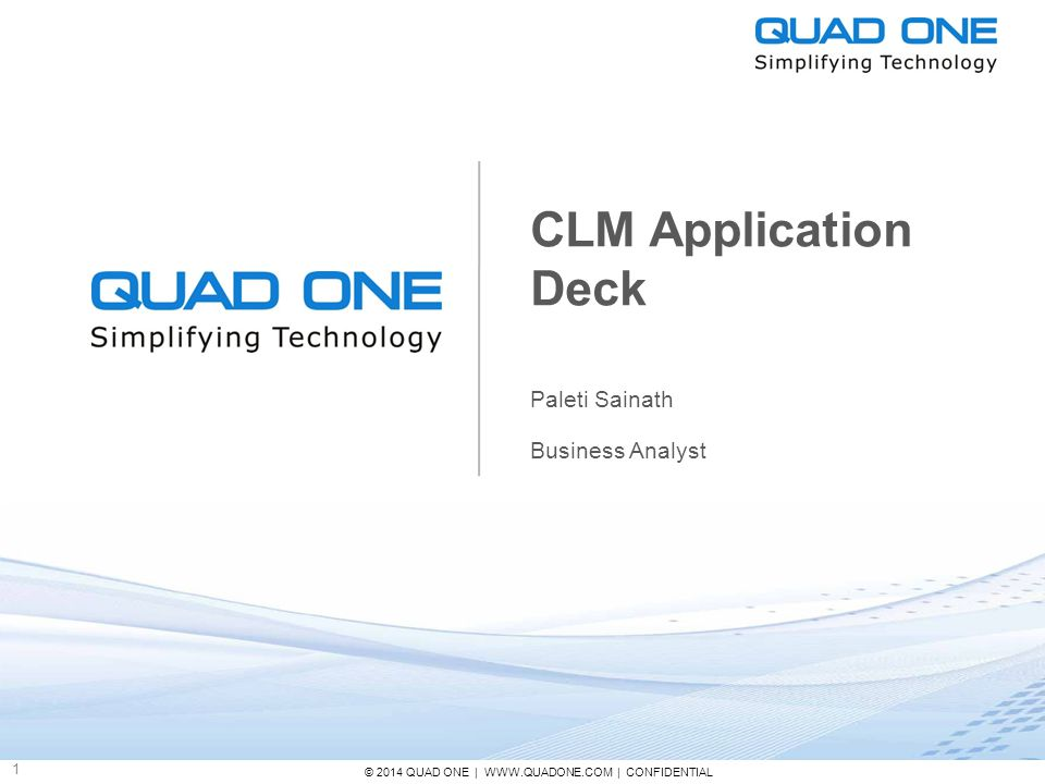© 2014 QUAD ONE   WWW.QUADONE.COM   CONFIDENTIAL 12 Pricing CLM is available as both a Hosted and an On Premise solution.