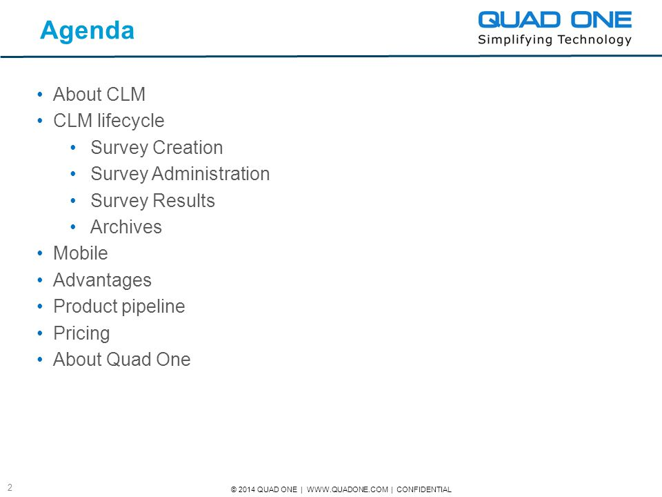 © 2014 QUAD ONE   WWW.QUADONE.COM   CONFIDENTIAL 13 About Quadone Quad One is a 13 year old Life sciences technology company based out of Hyderabad, INDIA.