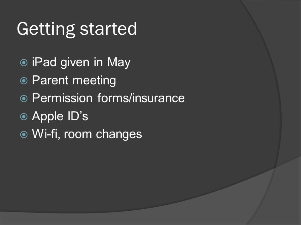 Getting started  iPad given in May  Parent meeting  Permission forms/insurance  Apple ID's  Wi-fi, room changes