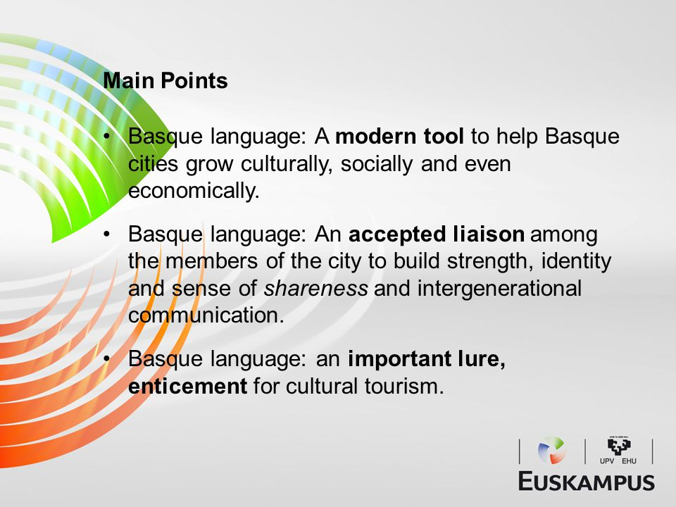 Basque language: A modern tool to help Basque cities grow culturally, socially and even economically.