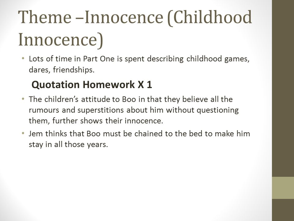 Theme –Innocence (Childhood Innocence) Lots of time in Part One is spent describing childhood games, dares, friendships.