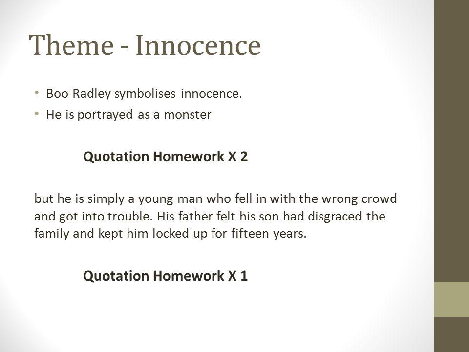 Theme - Innocence Boo Radley symbolises innocence.