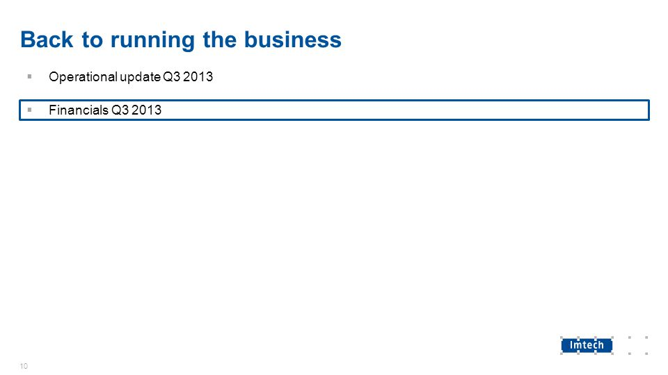 Back to running the business  Operational update Q3 2013  Financials Q3 2013 10