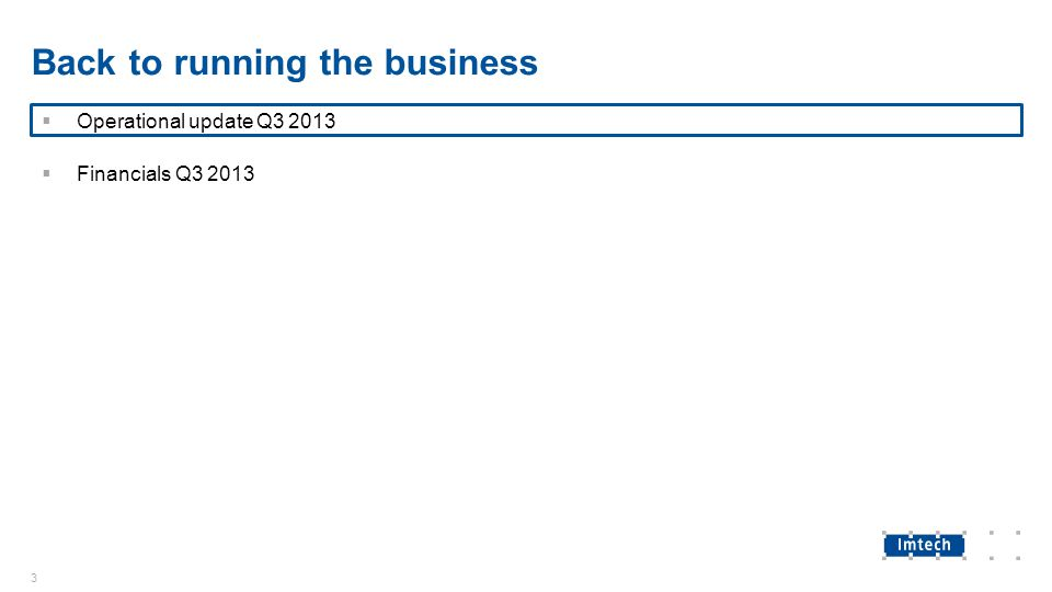 Back to running the business  Operational update Q3 2013  Financials Q3 2013 3