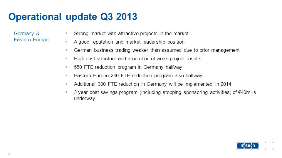 Operational update Q3 2013 Germany & Eastern Europe  Strong market with attractive projects in the market  A good reputation and market leadership p
