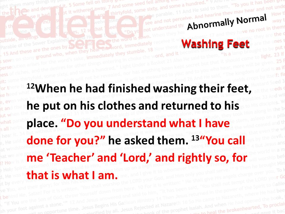 Washing Feet 14 Now that I, your Lord and Teacher, have washed your feet, you also should wash one another's feet.