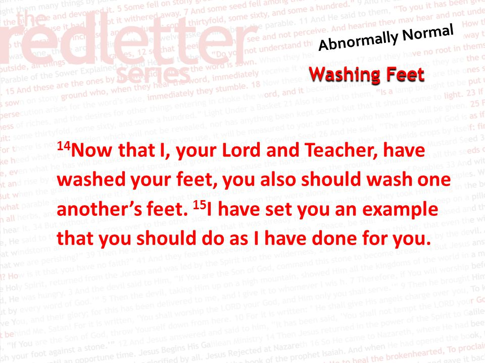 Washing Feet 16 I tell you the truth, no servant is greater than his master, nor is a messenger greater than the one who sent him.