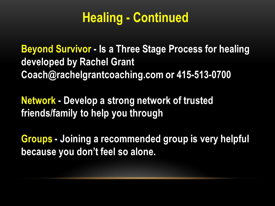 Healing - Continued Beyond Survivor - Is a Three Stage Process for healing developed by Rachel Grant Coach@rachelgrantcoaching.com or 415-513-0700 Net