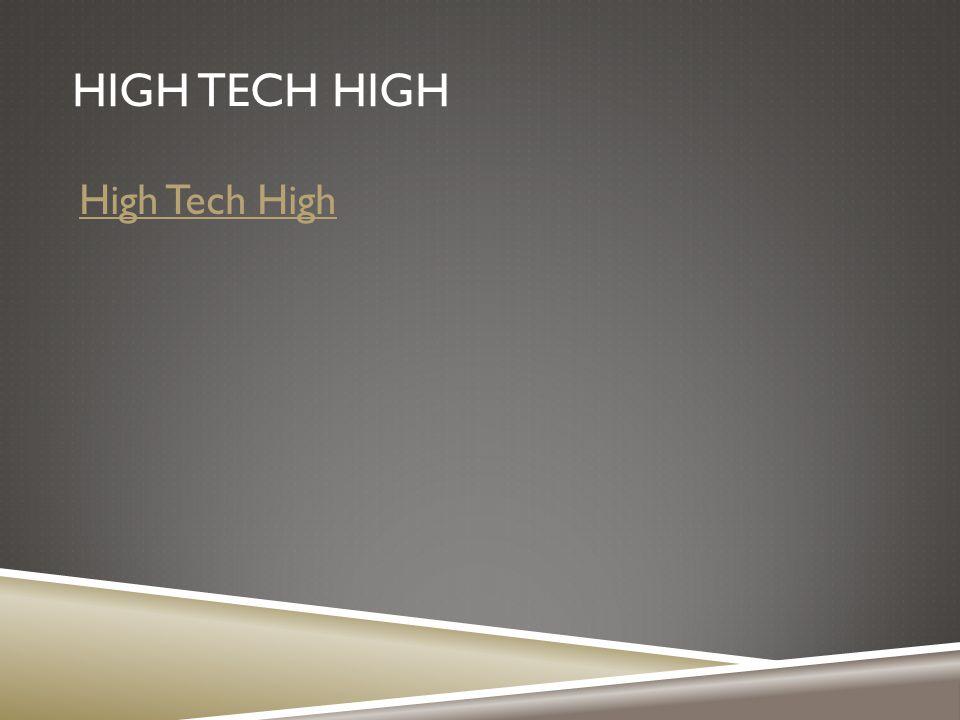 HIGH TECH HIGH High Tech High