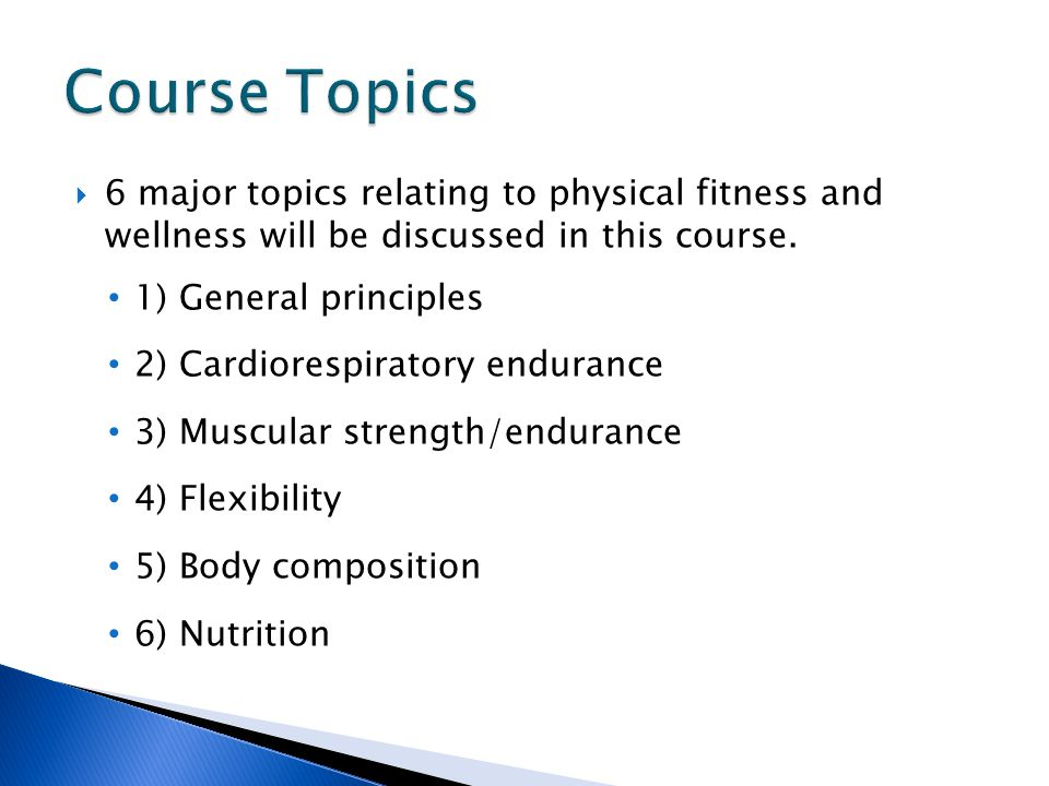  6 major topics relating to physical fitness and wellness will be discussed in this course.