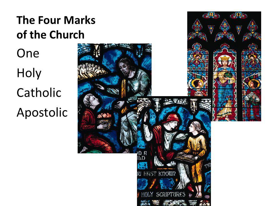 The Four Marks of the Church One Holy Catholic Apostolic