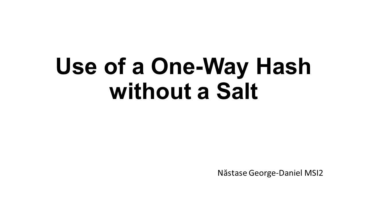 Use of a One-Way Hash without a Salt N ă stase George-Daniel MSI2