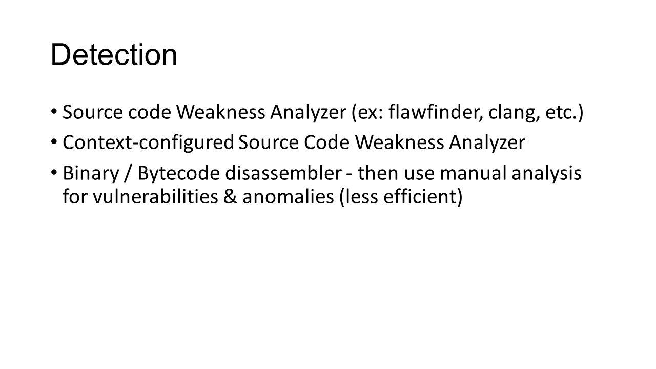 Detection Source code Weakness Analyzer (ex: flawfinder, clang, etc.) Context-configured Source Code Weakness Analyzer Binary / Bytecode disassembler