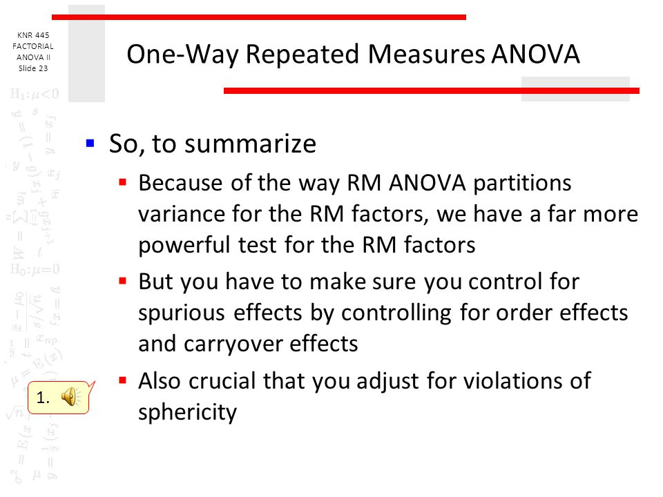 KNR 445 FACTORIAL ANOVA II Slide 22 One-Way Repeated Measures ANOVA And finally, as a direct consequence of all this, the numerator in the F-test is u
