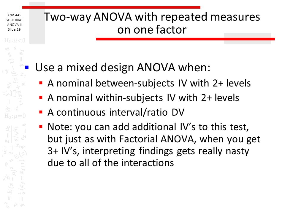 KNR 445 FACTORIAL ANOVA II Slide 28 Two-way ANOVA with repeated measures on one factor  Diet RQ (continued)  Looks like a 3x3 two-factor ANOVA, exce