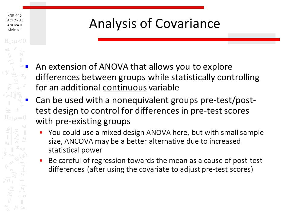 KNR 445 FACTORIAL ANOVA II Slide 30 Two-way ANOVA with repeated measures on one factor  Interactions: like a two-factor between- subjects ANOVA, ther
