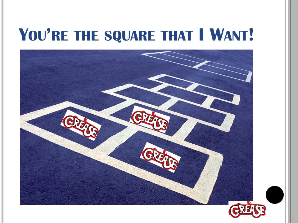 Y OU ' RE THE SQUARE THAT I W ANT !