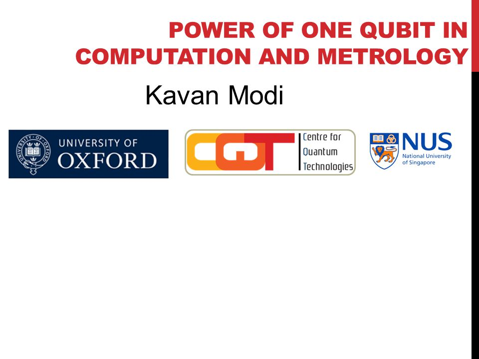 POWER OF ONE QUBIT IN COMPUTATION AND METROLOGY Kavan Modi