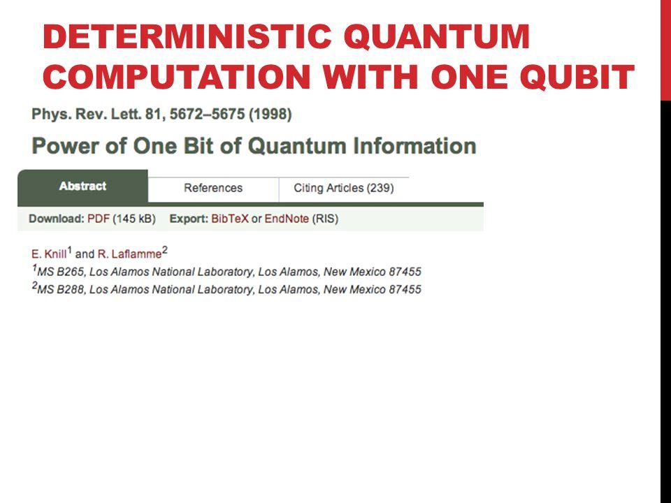 DETERMINISTIC QUANTUM COMPUTATION WITH ONE QUBIT