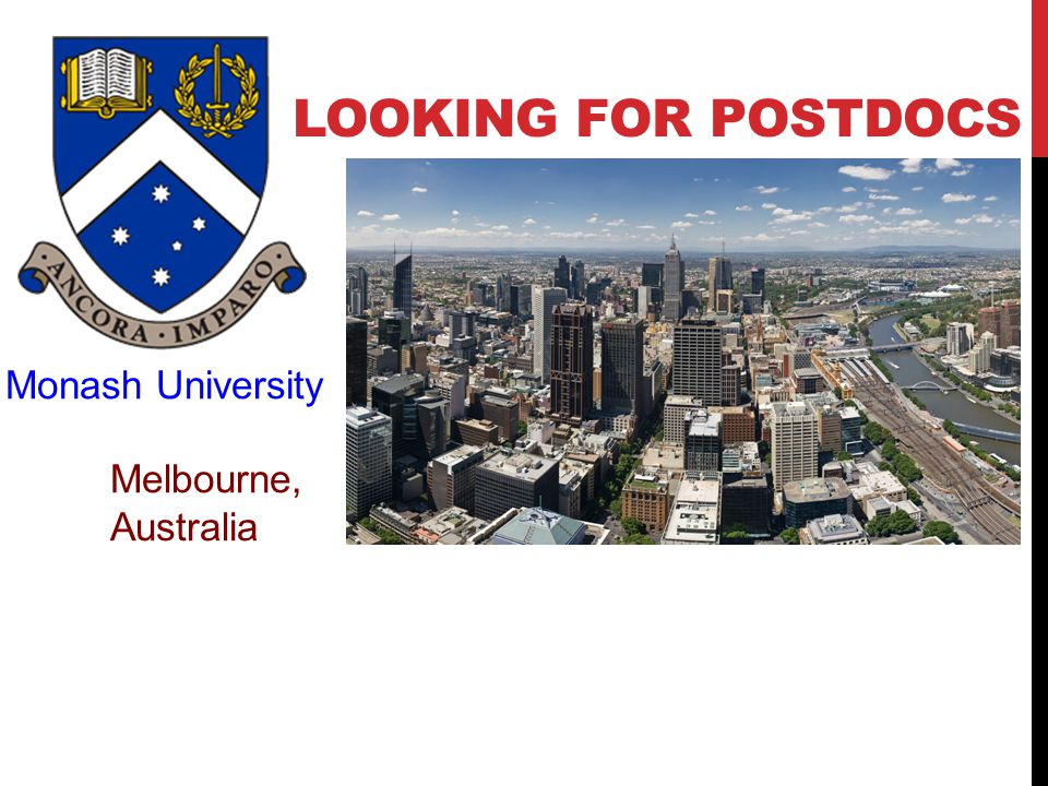 Monash University Melbourne, Australia LOOKING FOR POSTDOCS