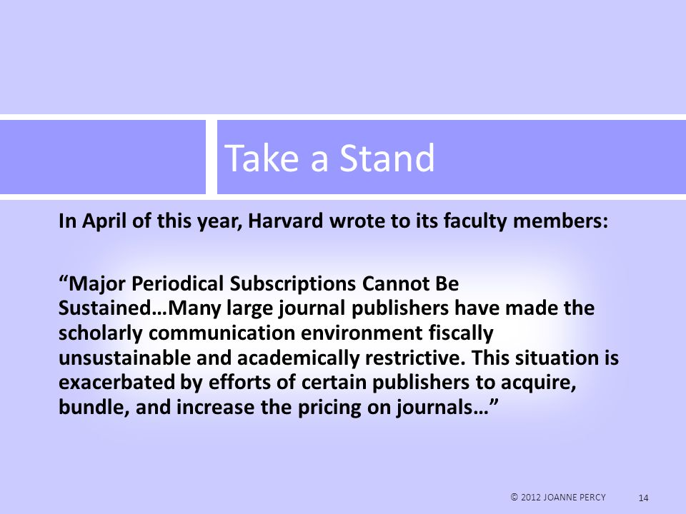 In April of this year, Harvard wrote to its faculty members: Major Periodical Subscriptions Cannot Be Sustained…Many large journal publishers have made the scholarly communication environment fiscally unsustainable and academically restrictive.