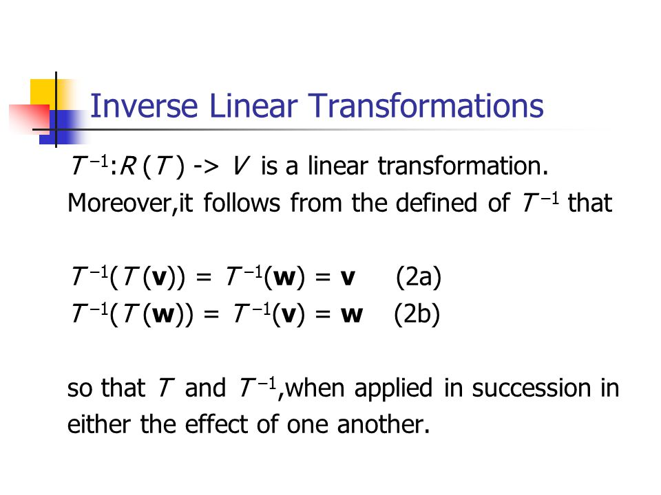 Inverse Linear Transformations T –1 :R (T ) -> V is a linear transformation.