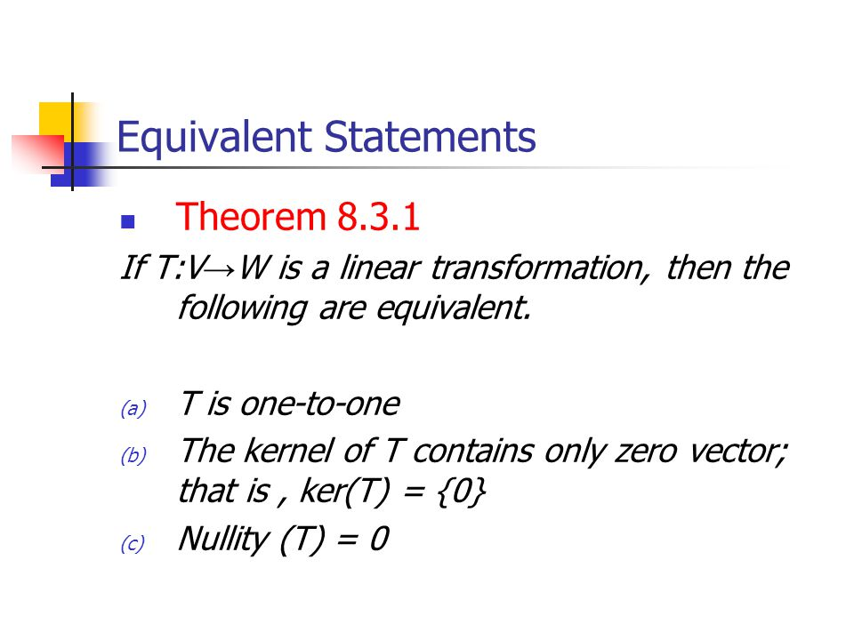 Equivalent Statements Theorem 8.3.1 If T:V → W is a linear transformation, then the following are equivalent.