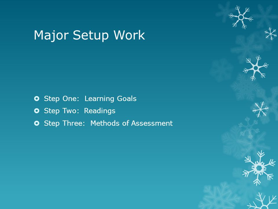 Major Setup Work  Step One: Learning Goals  Step Two: Readings  Step Three: Methods of Assessment