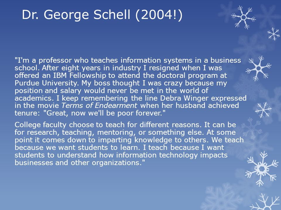 Dr. George Schell (2004!) I m a professor who teaches information systems in a business school.