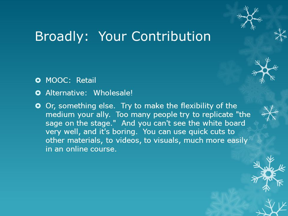 Broadly: Your Contribution  MOOC: Retail  Alternative: Wholesale.