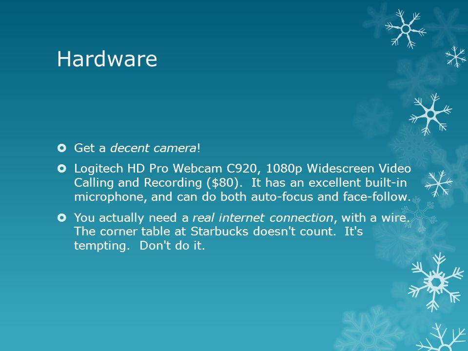 Hardware  Get a decent camera.
