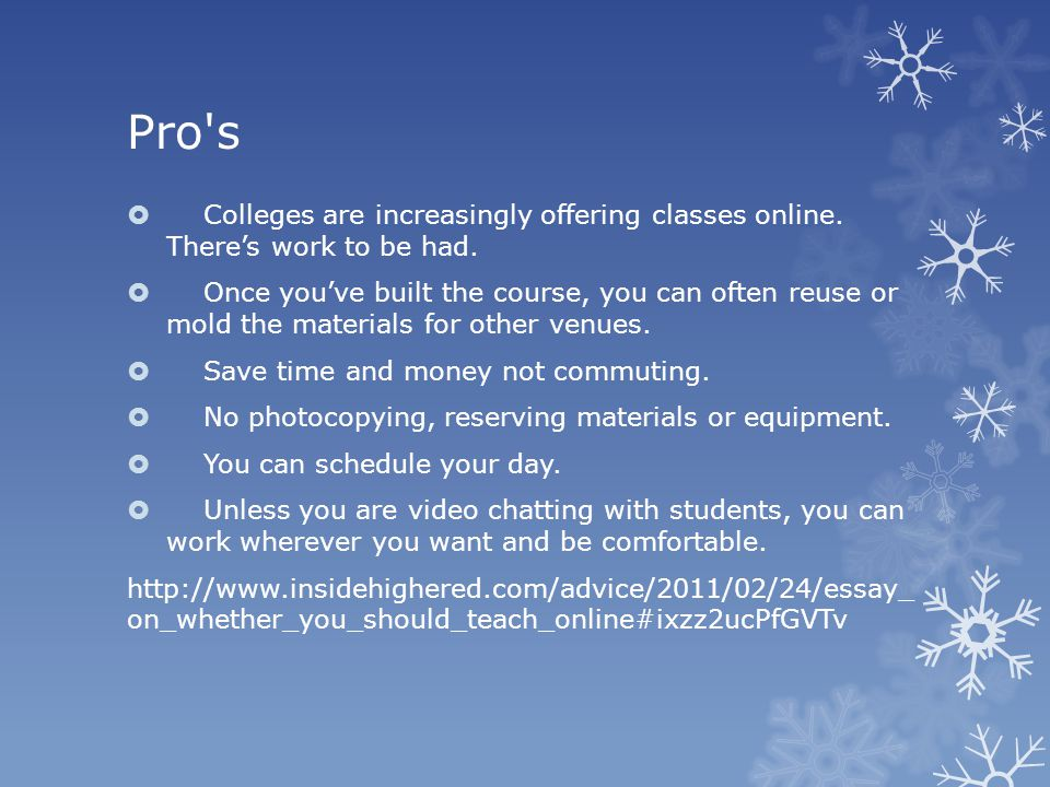 Pro s  Colleges are increasingly offering classes online.