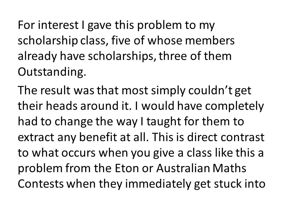 For interest I gave this problem to my scholarship class, five of whose members already have scholarships, three of them Outstanding.