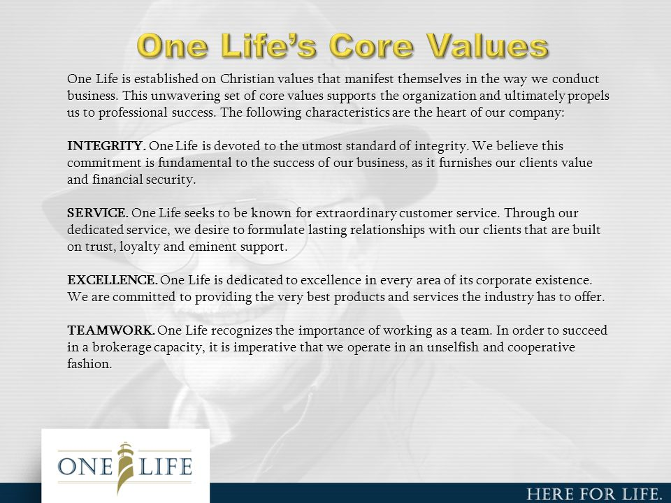 One Life is established on Christian values that manifest themselves in the way we conduct business.