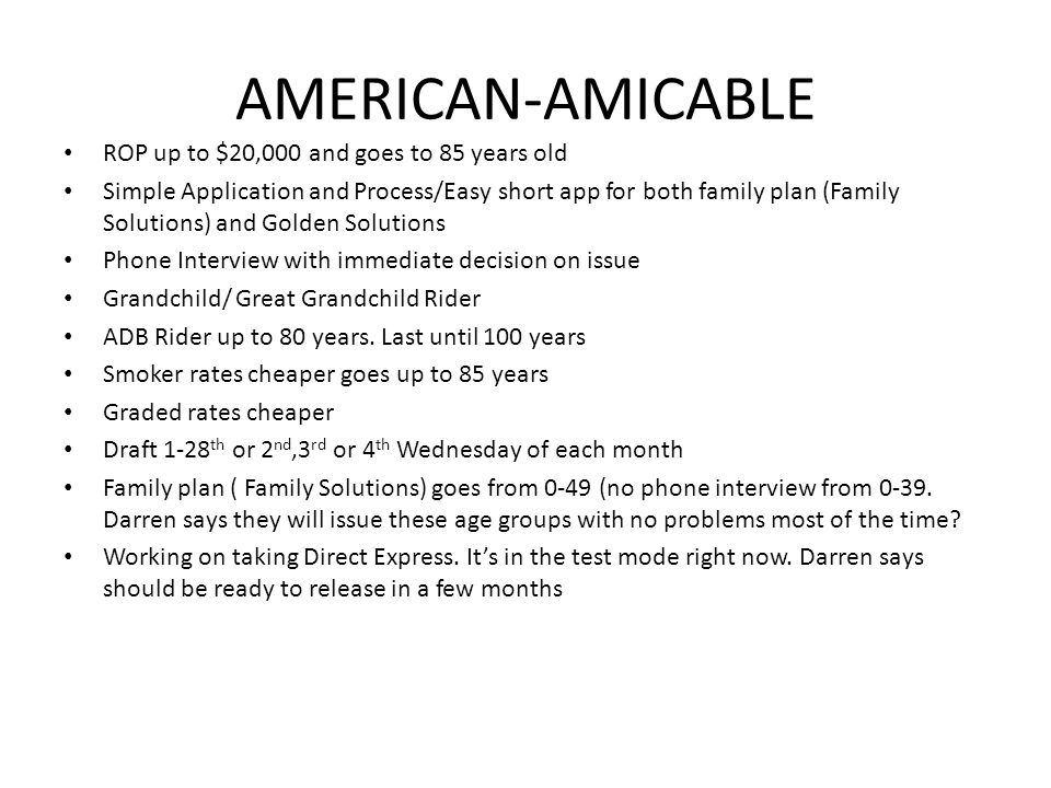 AMERICAN-AMICABLE ROP up to $20,000 and goes to 85 years old Simple Application and Process/Easy short app for both family plan (Family Solutions) and