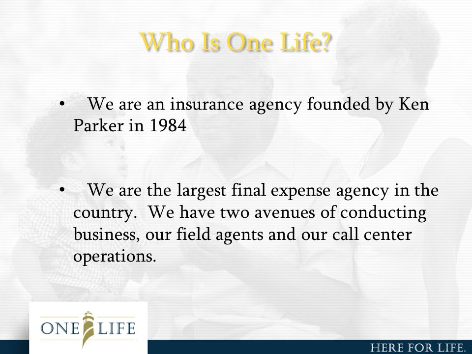We are an insurance agency founded by Ken Parker in 1984 We are the largest final expense agency in the country.