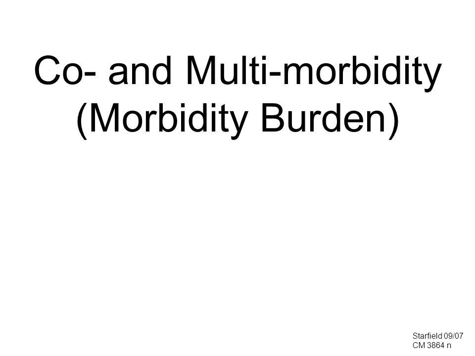 Co- and Multi-morbidity (Morbidity Burden) Starfield 09/07 CM 3864 n