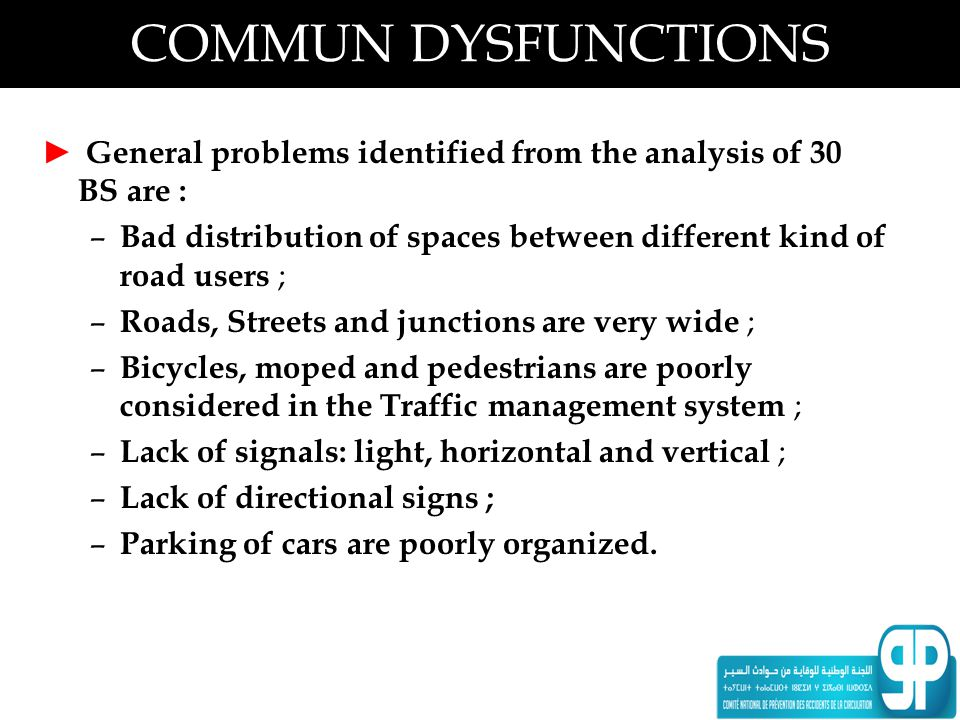 COMMUN DYSFUNCTIONS ► General problems identified from the analysis of 30 BS are : – Bad distribution of spaces between different kind of road users ;