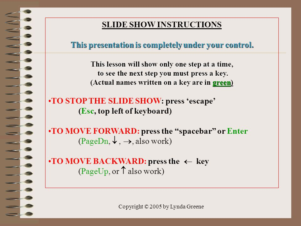 Copyright © 2005 by Lynda Greene SLIDE SHOW INSTRUCTIONS This presentation is completely under your control.